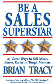 Be A Sales Superstar (By: Brian Tracy)