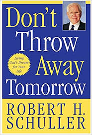 Don't throw Away Tomorrow (Robert H. Schuller)