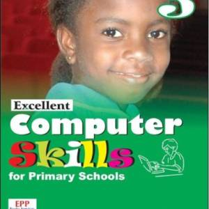 ICT EXCELLENT COMPUTER SKILLS FOR PRIMARY SCHOOLS: BOOK 3