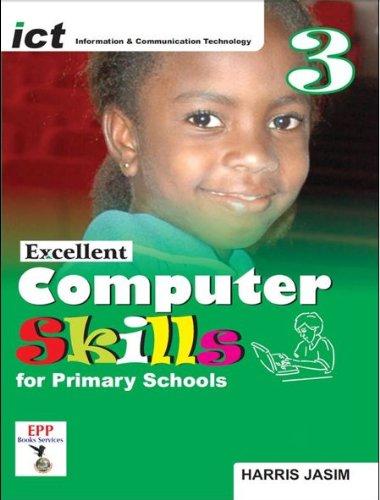ICT EXCELLENT COMPUTER SKILLS FOR PRIMARY SCHOOLS: BOOK 3