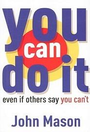You Can Do It (By: John Mason)