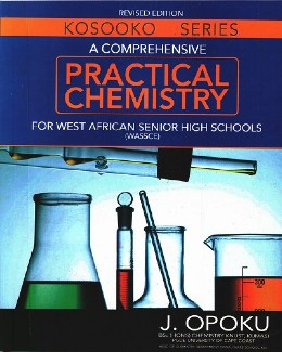 A Comprehensive Practical Chemistry For Wassce (Kosooko Series)